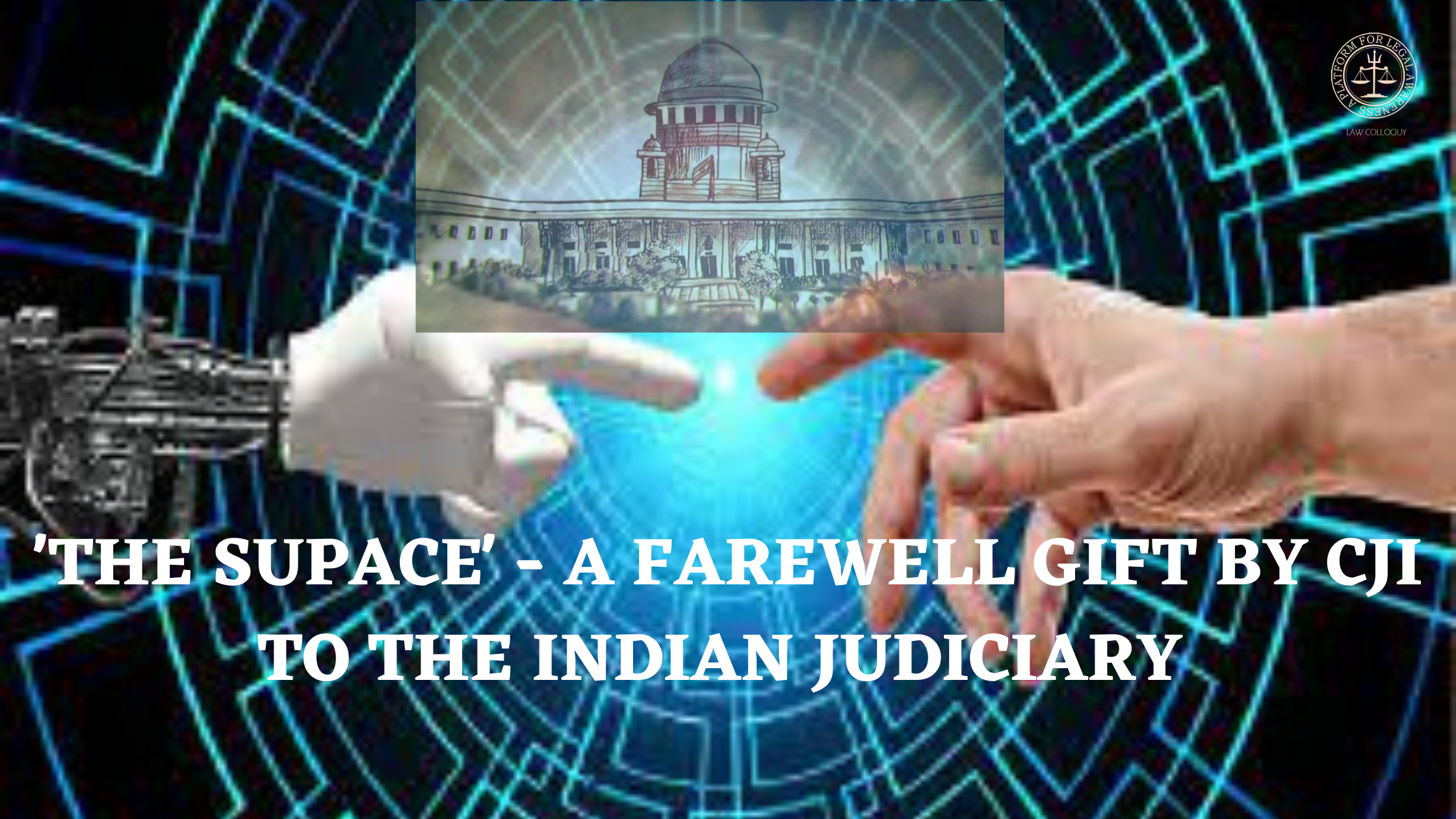 THE SUPACE- A FAREWELL GIFT BY CJI TO THE INDIAN JUDICIARY