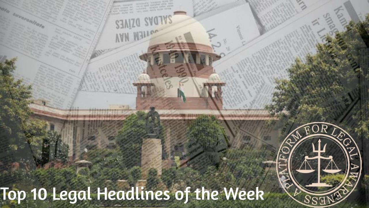 Top 10 Legal Headlines of The Week.       07 Mar 2021