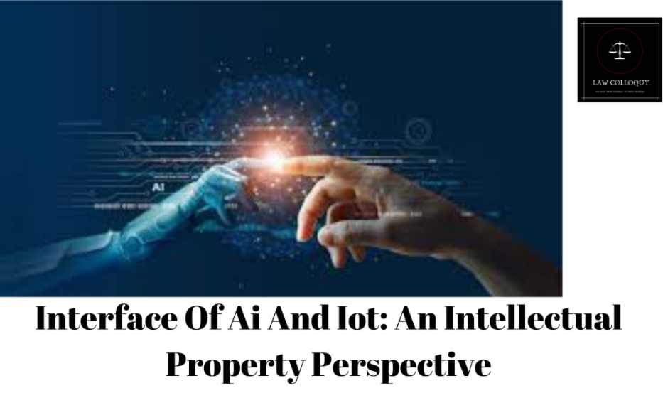 Interface Of Ai And Iot: An Intellectual Property Perspective
