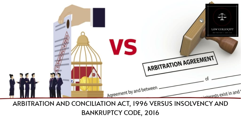 Arbitration and Conciliation Act, 1996 vs Insolvency and Bankruptcy Code, 2016