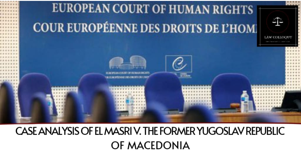 Case Analysis of El Masri v. The Former Yugoslav Republic of Macedonia