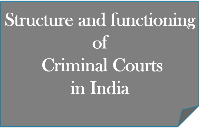 Structure and functioning of Criminal Courts in India