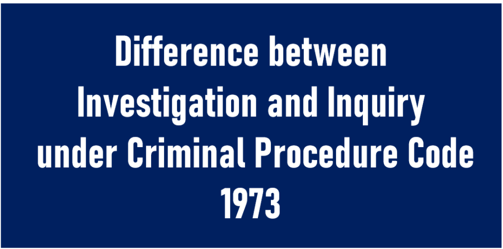 Difference between Investigation and Inquiry under Criminal Procedure Code 1973