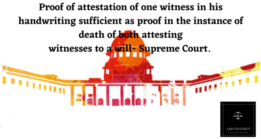 Supreme Court on Proof of attestation of witness to a will in the instance of death